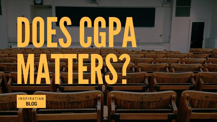 CGPA: Does it matter? What is the relevancy in 2020