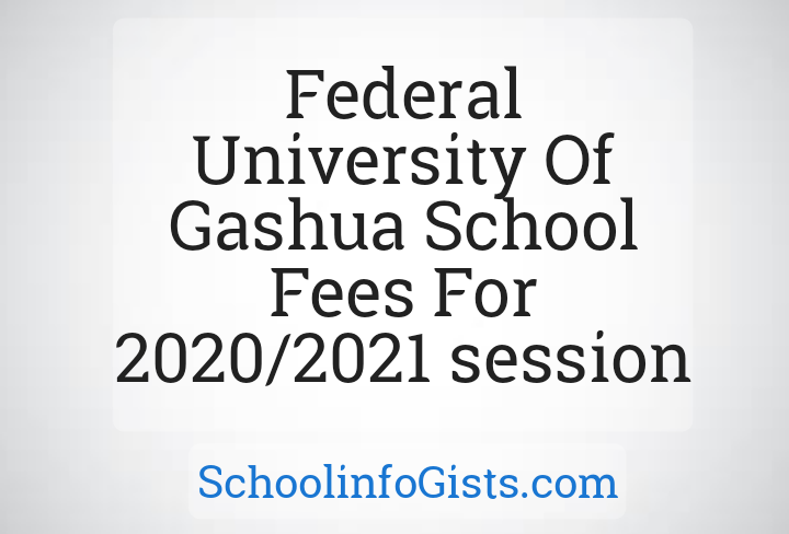 """Image with the text """"federal university of gashua school fees for the 2020/2021 academic session""""."""