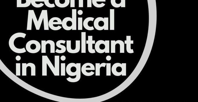 How to Become a Medical Consultant in Nigeria